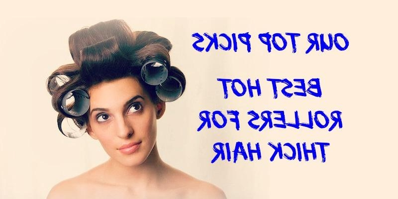 Our Top 3 Best Hot Rollers For Thick Hair – Curling Diva Regarding Curlers For Long Hair Thick Hair (View 10 of 15)