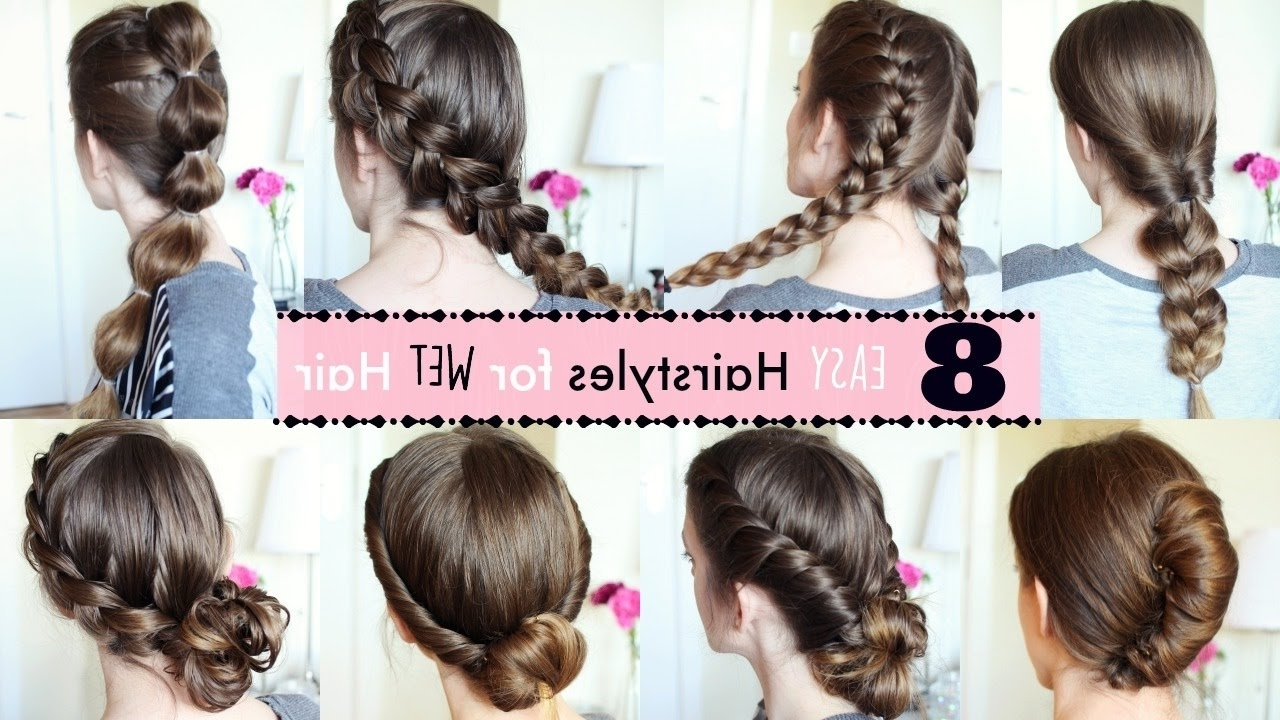 8 Hairstyles For Wet Hair | Wet Hairstyles | Braidsandstyles12 – Youtube Throughout Wet Hair Updo Hairstyles (Gallery 2 of 15)