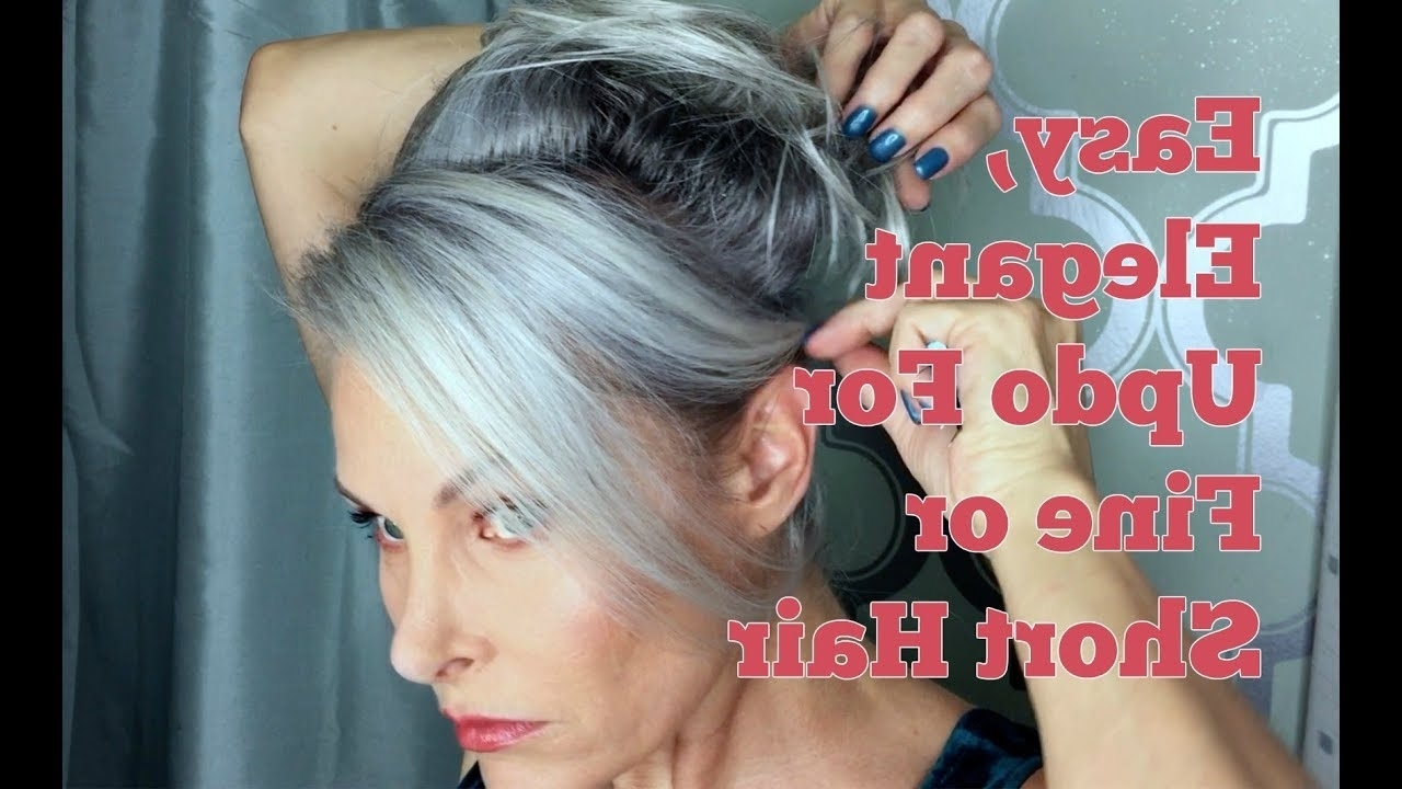 Easy Elegant Updo For Fine Or Short Hair – Youtube For Updos For Fine Short Hair (View 10 of 15)