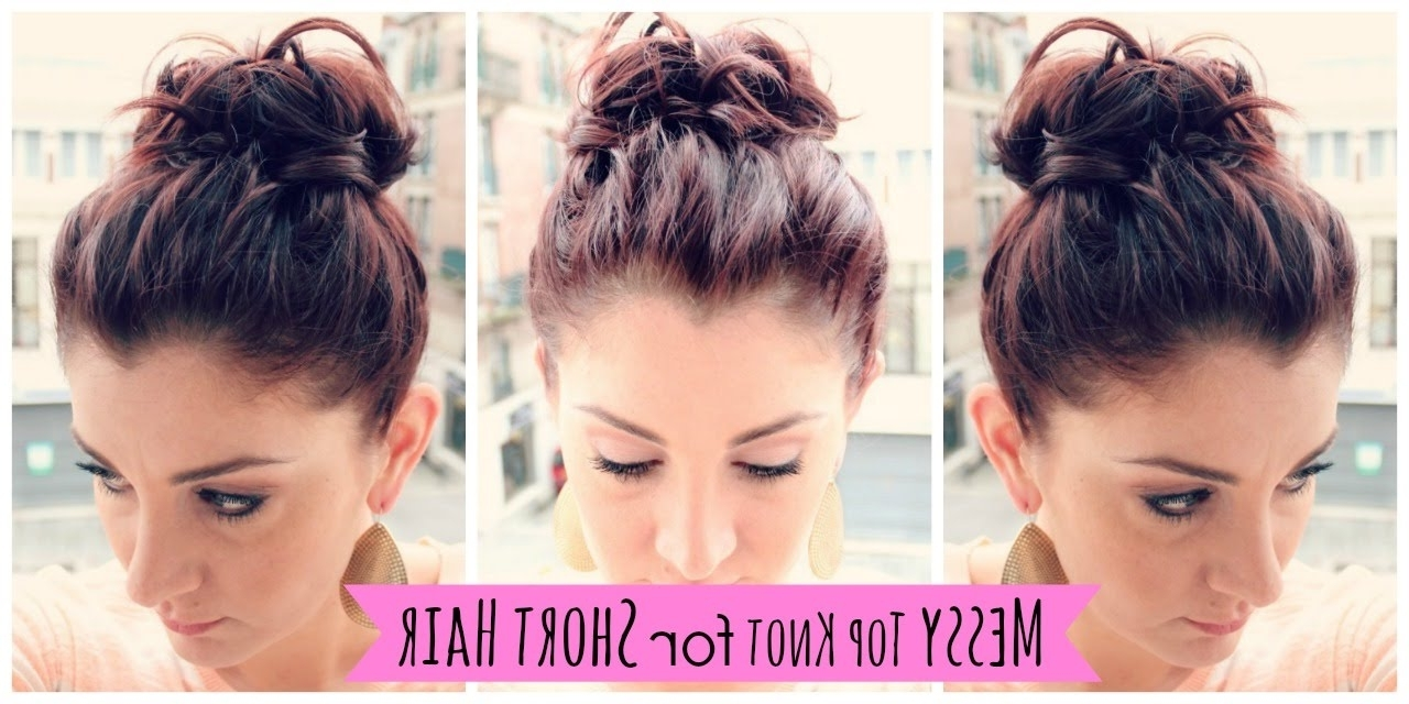 Messy Top Knot For Short Hair – Youtube Inside Quick Messy Bun Updo Hairstyles (View 12 of 15)