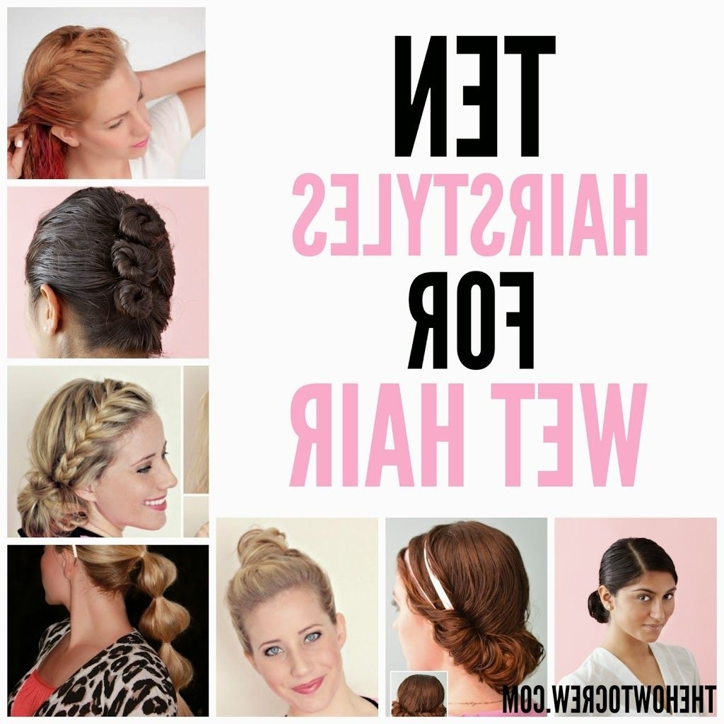 These 10 Hairstyles For Wet Hair Are Perfect For Hot Summer Days With Regard To Wet Hair Updo Hairstyles (View 7 of 15)