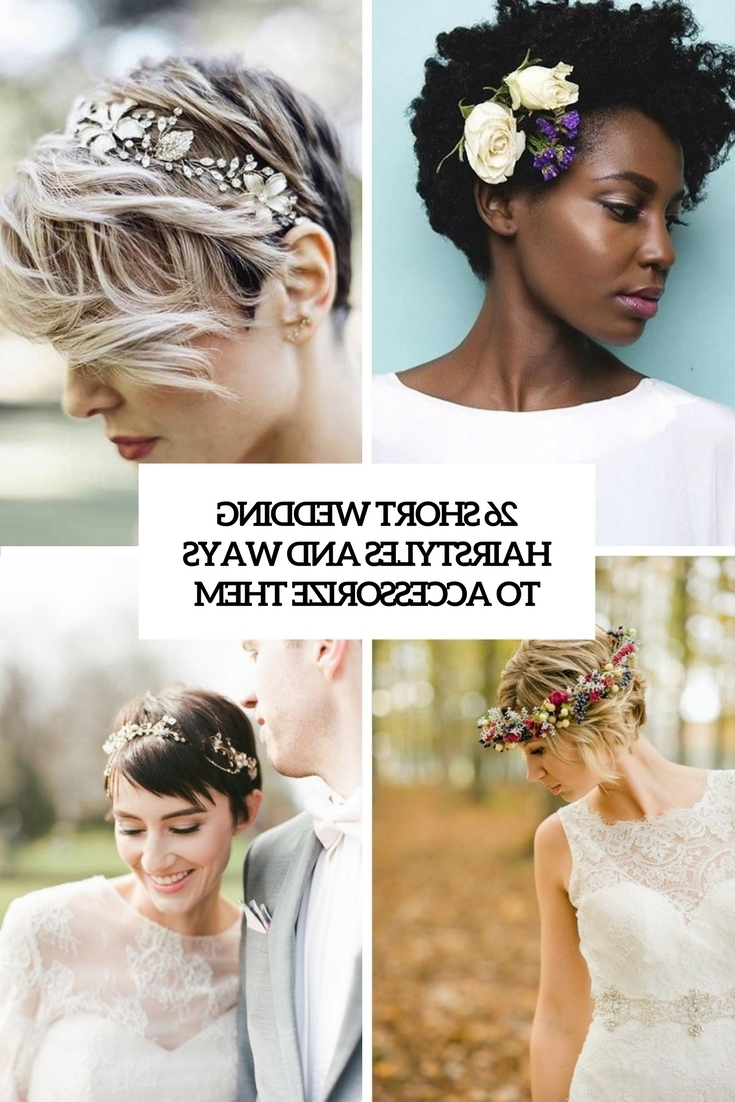 Current Short Wedding Hairstyles With 26 Short Wedding Hairstyles And Ways To Accessorize Them – Weddingomania (View 5 of 15)