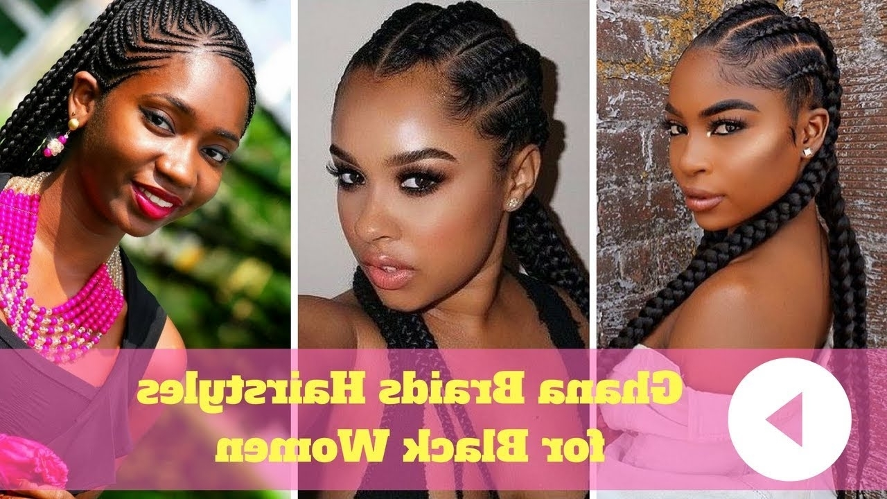2018 Ghana Braids Hairstyles For Black Women – Youtube Inside Newest Ghanaian Braided Hairstyles (View 13 of 15)