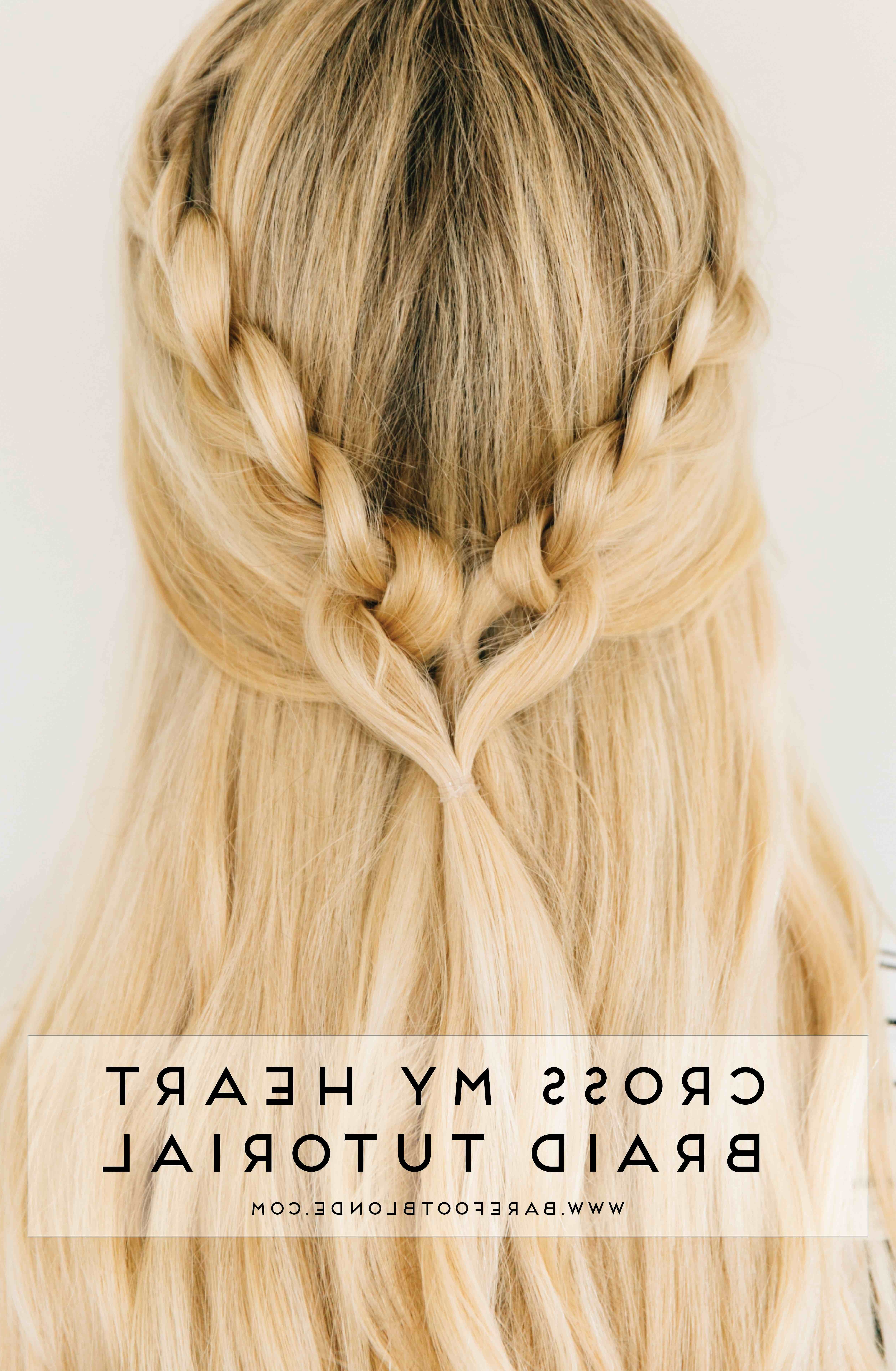 Cross My Heart Braid – Barefoot Blondeamber Fillerup Clark Intended For Famous Heart Braided Hairstyles (View 3 of 15)