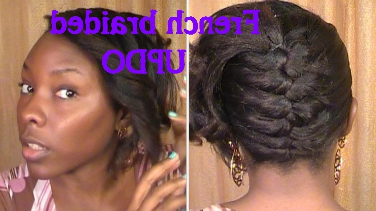 French Braided Updo On Relaxed Hair – Youtube Within Newest Braided Up Hairstyles For Black Hair (View 8 of 15)