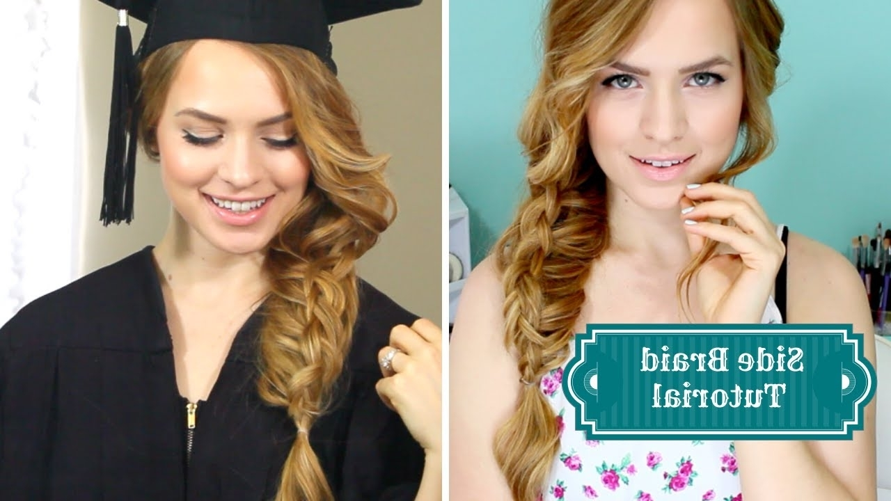 Newest Braided Graduation Hairstyles Within The Perfect Summertime / Graduation Side Braid!! – Youtube (View 1 of 15)