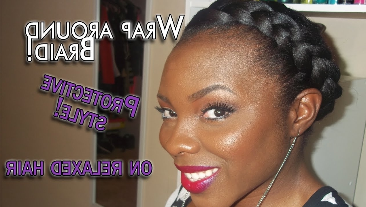 Protective Style: Wrap Around Braid – Youtube Throughout Well Liked Braided Hairstyles For Relaxed Hair (View 15 of 15)