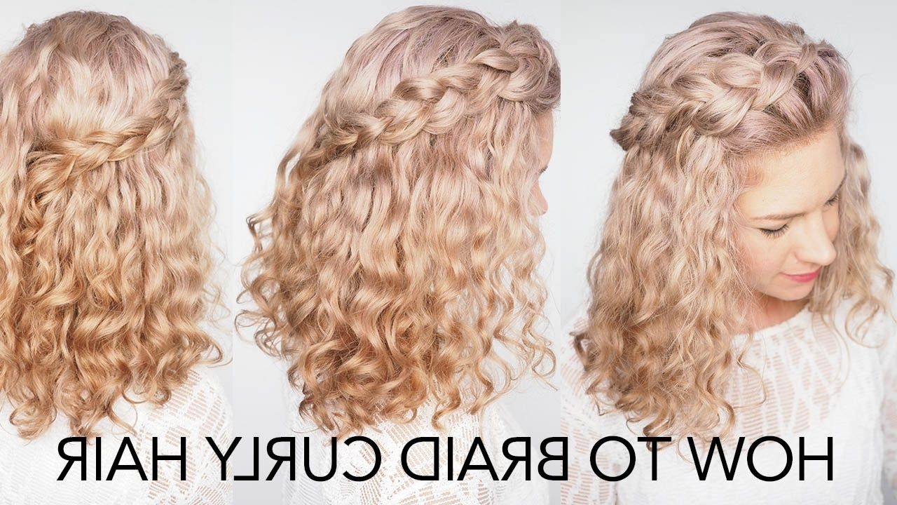 2017 Crimped Crown Braids Throughout How To Braid Curly Hair – 5 Top Tips + A Quick And Easy Tutorial (View 2 of 15)