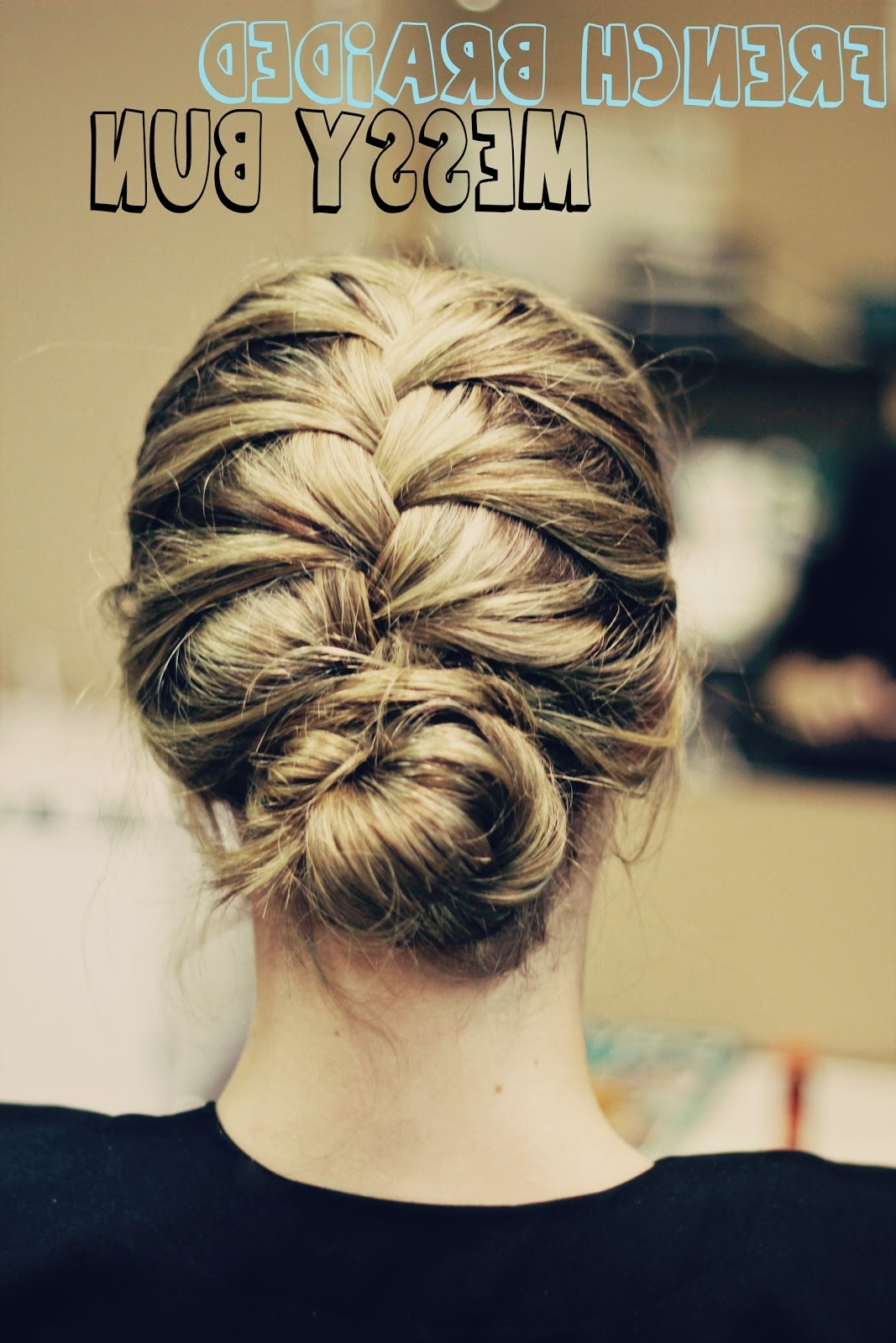 Most Up To Date Messy Bun With French Braids In The Higher The Hair: French Braided Messy Bun! (View 12 of 15)