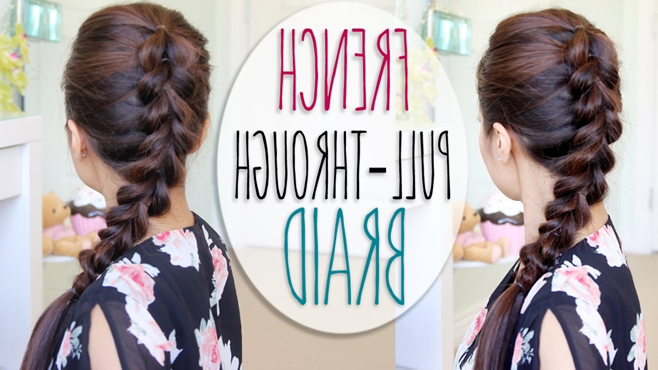 Popular French Braid Pull Back Hairstyles With French Pull Through Braid Hair Tutorial (faux Dutch Braid Hairstyle (View 12 of 15)