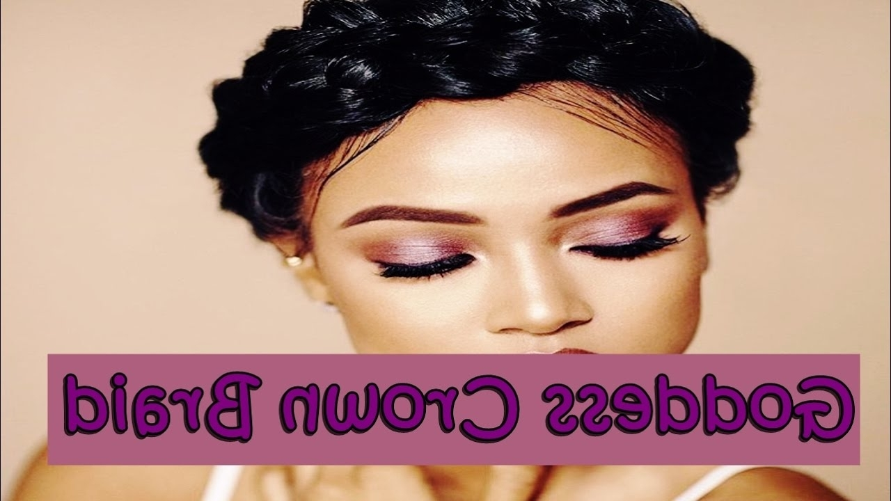 Preferred Black Crown Braid Hairstyles Pertaining To Beautiful Goddess Crown Braid Hairstyles For Black Women – Youtube (View 11 of 15)