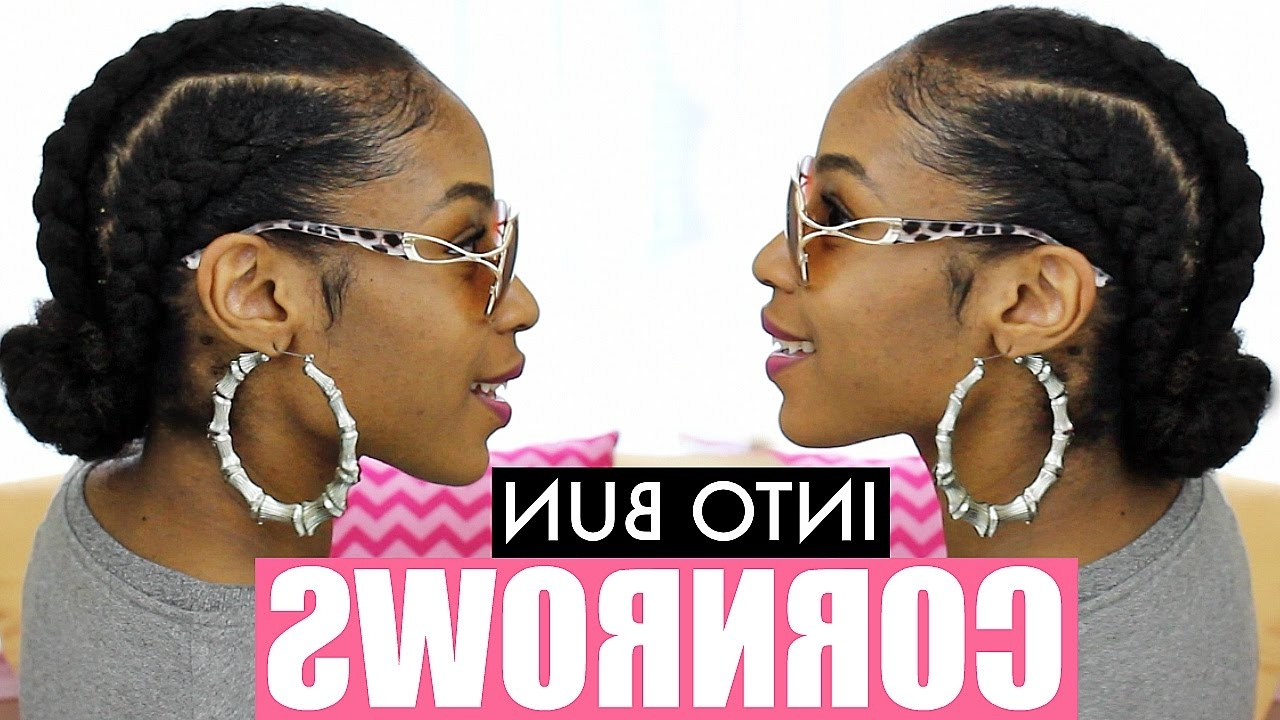 Preferred Cornrows Hairstyles In A Bun Regarding Jumbo Cornrows On Natural Hair Into A Bun – Youtube (View 14 of 15)