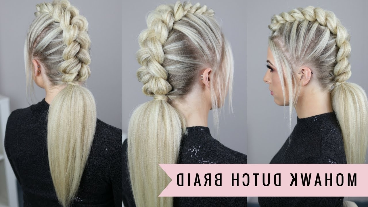 Mohawk Dutch Braidsweethearts Hair – Youtube With Famous Mohawk Braid And Ponytail Hairstyles (View 10 of 20)