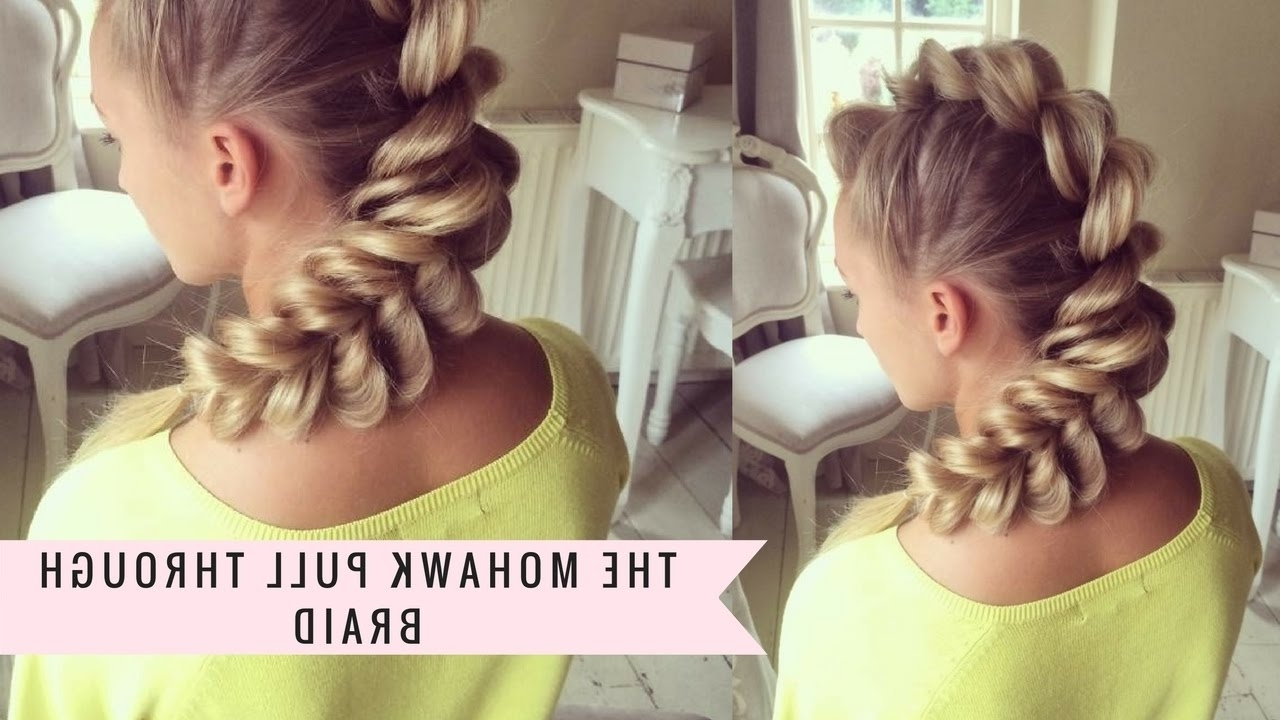 Mohawk Pull Through Braidsweethearts Hair – Youtube Within Most Current Mohawk Braid And Ponytail Hairstyles (View 17 of 20)