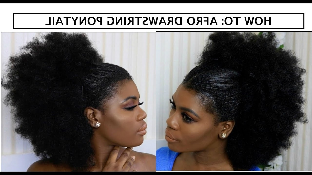Recent Afro Style Ponytail Hairstyles Intended For Easy Afro Drawstring Ponytail Tutorial – Youtube (Gallery 12 of 20)
