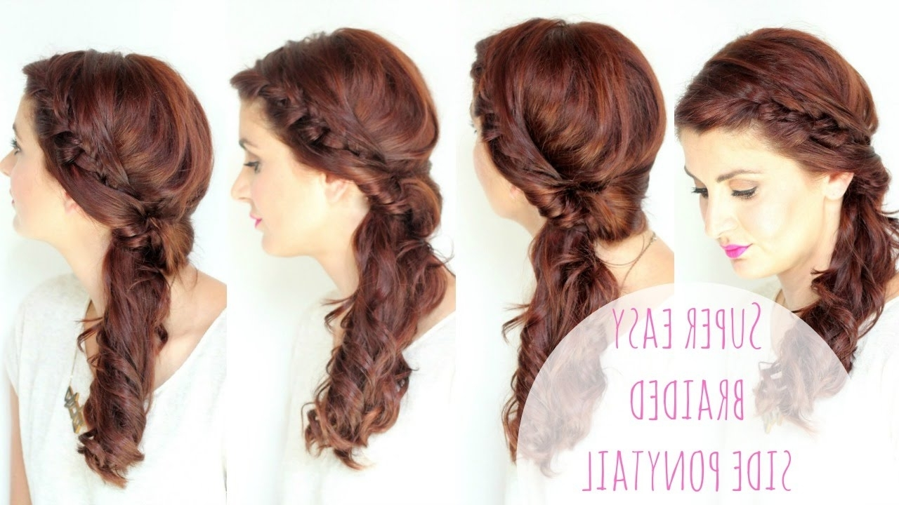 Simple Side Braided Hairstyle – Youtube Regarding Famous Side Ponytail Hairstyles With Braid (View 17 of 20)