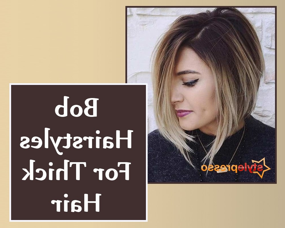 8 Bob Hairstyles For Thick Hair | Style Presso Within Bob Hairstyles For Thick Hair (View 13 of 20)