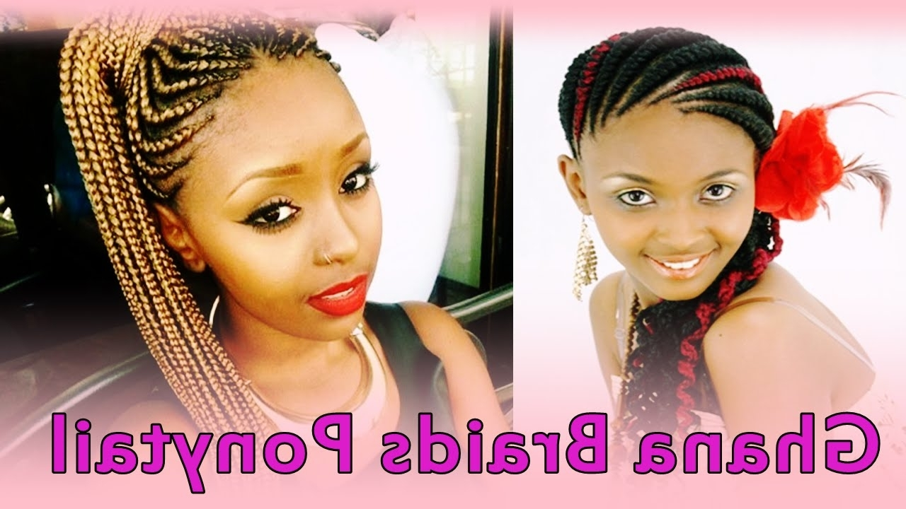 Lovely Ghana Braids Ponytail Hairstyles For Black Women – Youtube Regarding Most Recently Released Braid And Bun Ponytail Hairstyles (View 8 of 20)