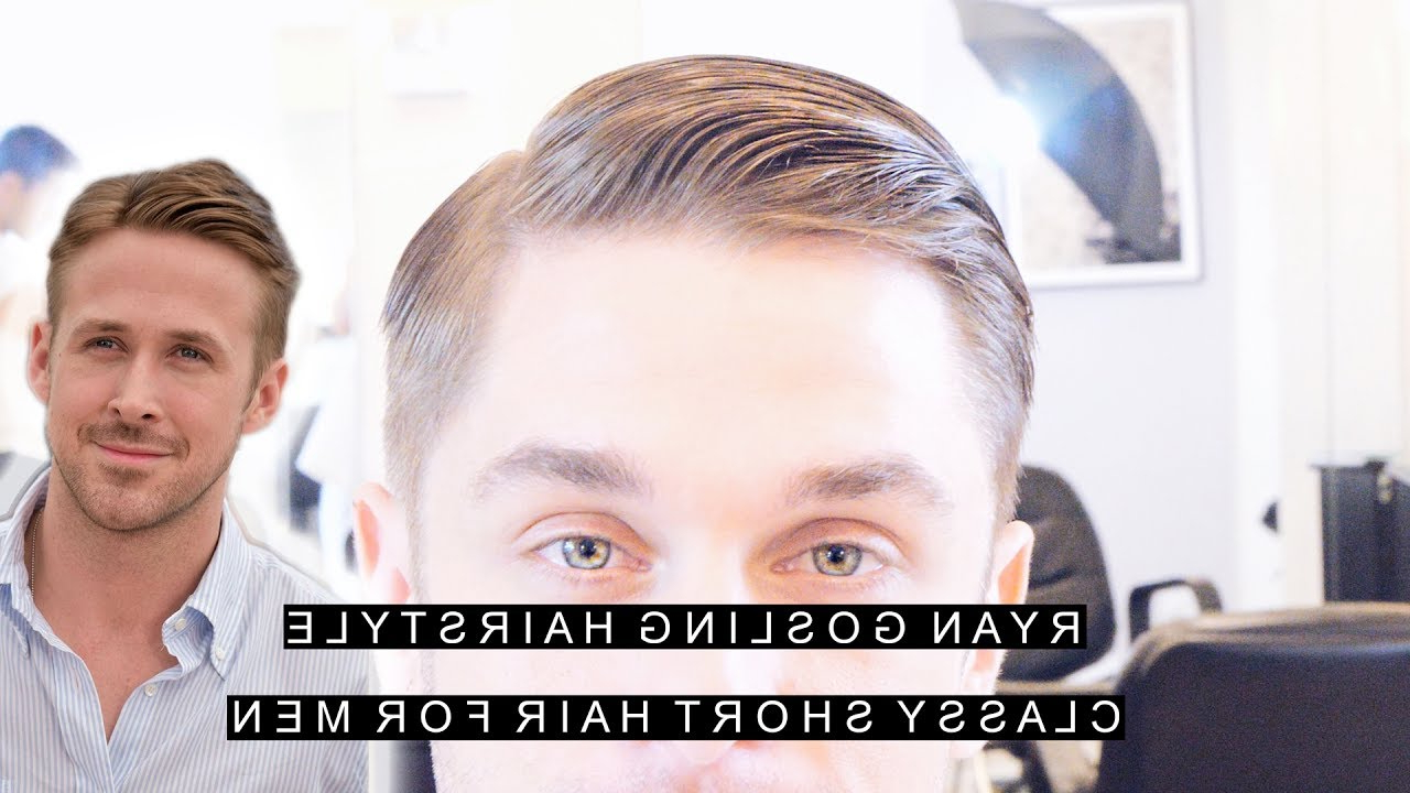 Ryan Gosling Hairstyle | Classy Short Hair For Men | Easy Slick Intended For Short Haircuts With Side Part (Gallery 20 of 20)