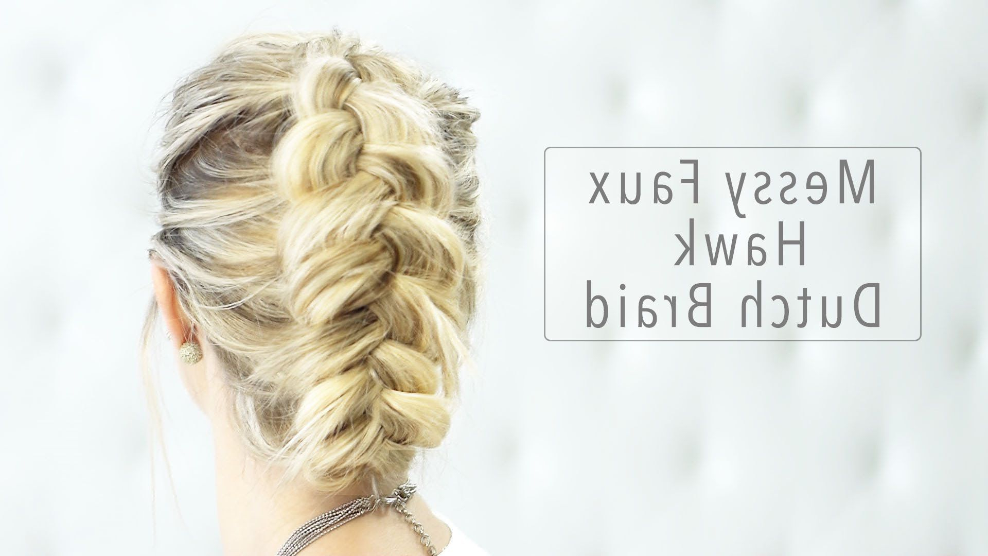 Favorite Messy Fishtail Faux Hawk Hairstyles Throughout How To Short/medium Hairstyle – Messy Faux Hawk Dutch Braid Tutorial (View 13 of 20)