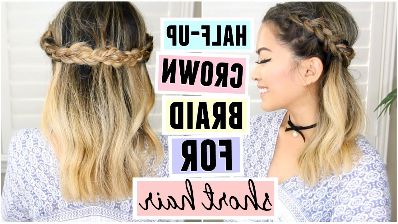Most Popular Half Up Medium Hairstyles With Regard To Half Up Crown Braid For Short/medium Length Hair – Youtube (View 11 of 20)