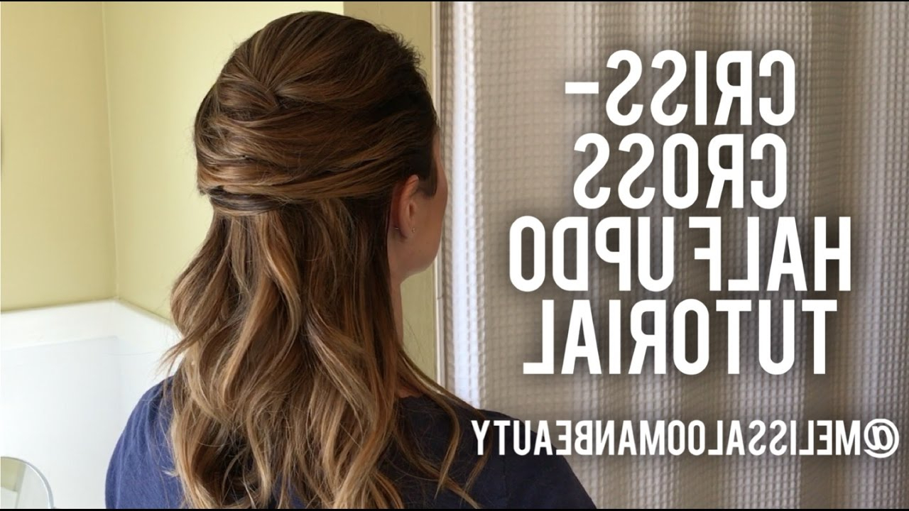 Well Known Crisscrossed Half Up Wedding Hairstyles With Criss Cross Half Up Updo Tutorial – Youtube (View 10 of 20)
