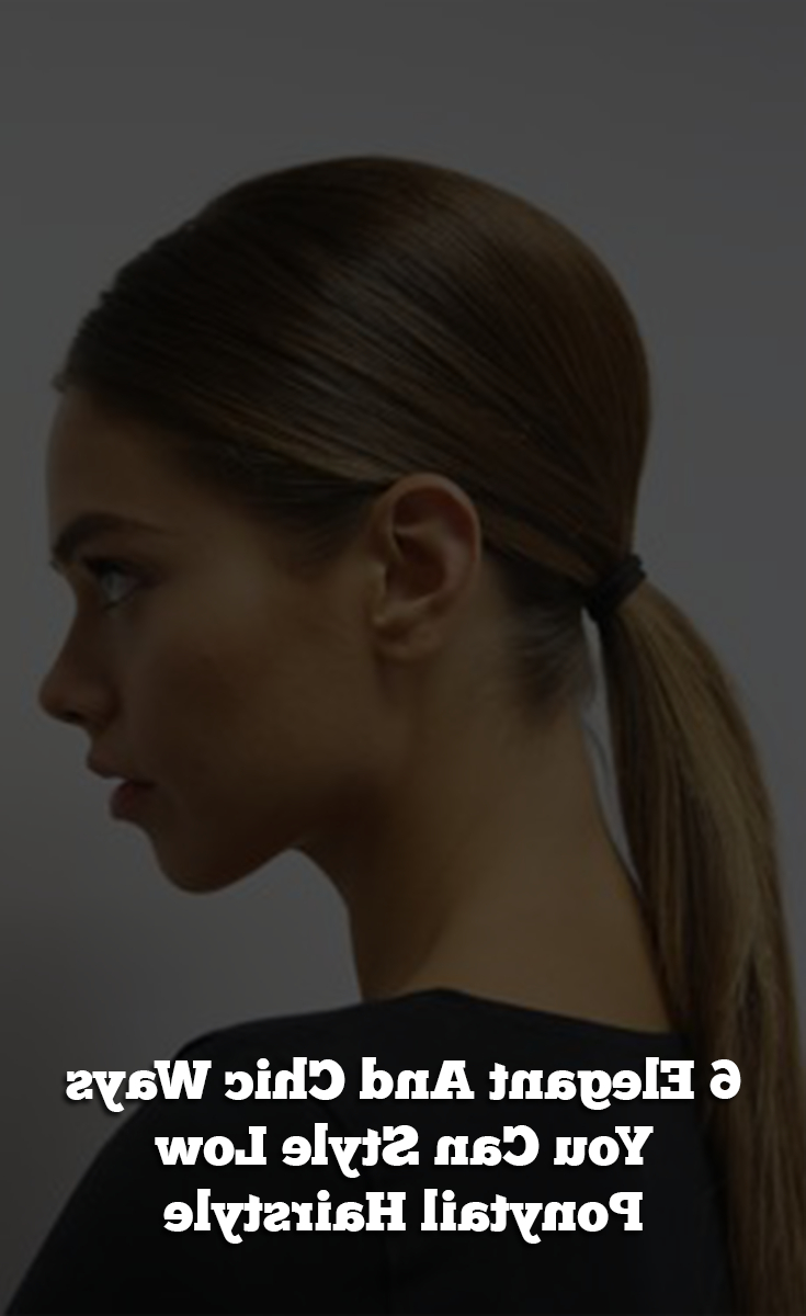 6 Elegant And Chic Ways You Can Style Low Ponytail Hairstyle With Popular Chic Ponytail Hairstyles Ponytail Hairstyles (View 14 of 20)