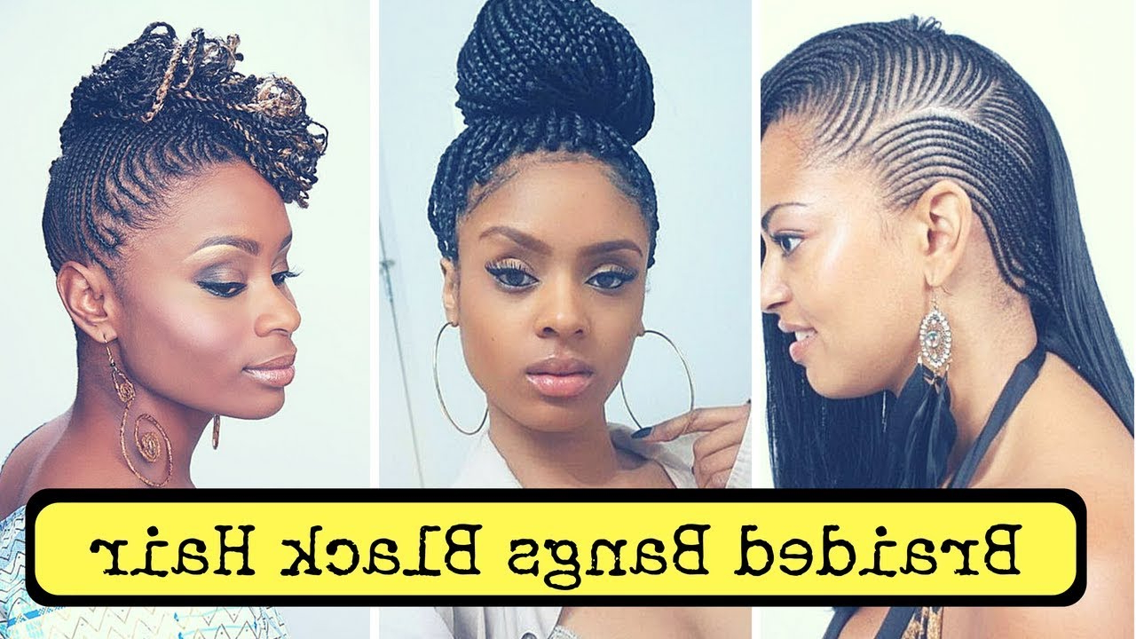 Braided Bangs Black Hair (2018) – Braids With Bangs – Youtube Regarding Most Popular Braid Hairstyles With Braiding Bangs (View 6 of 20)