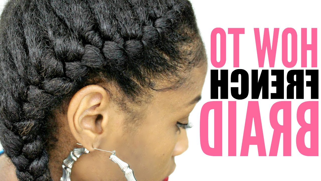 Famous Red Inward Under Braid Hairstyles Inside How To French Braid Natural Hair► For Beginners Stepstep (View 13 of 20)