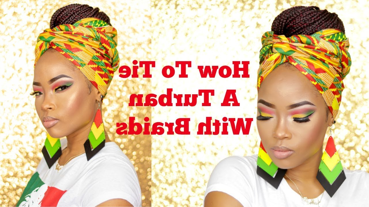 How To Tie An African Turban With Braids Throughout Trendy Loose Braided Hairstyles With Turban (View 10 of 20)