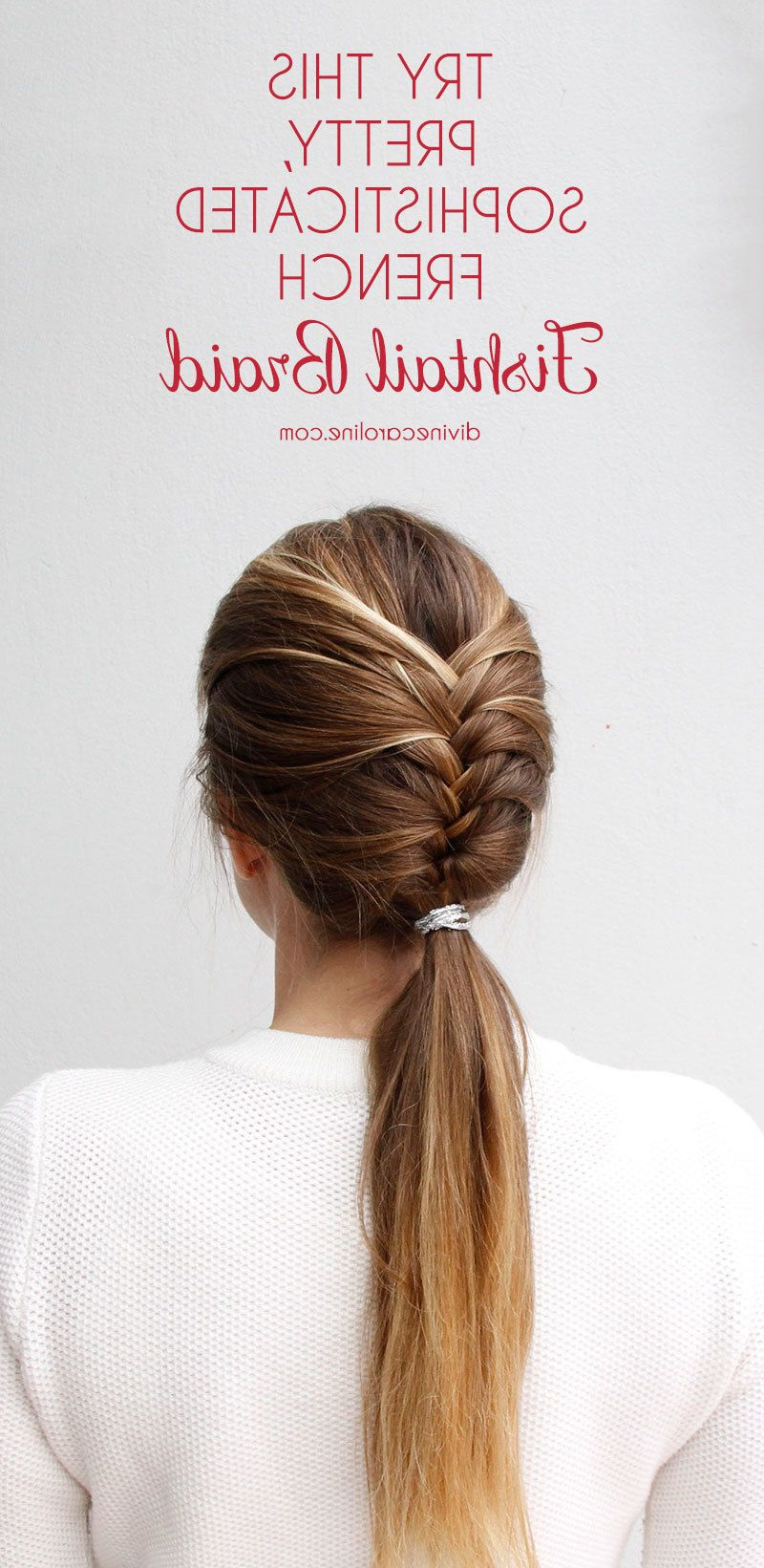 Try This Pretty, Sophisticated French Fishtail Braid Pertaining To Well Known Fishtail Braid Pontyail Hairstyles (View 6 of 20)