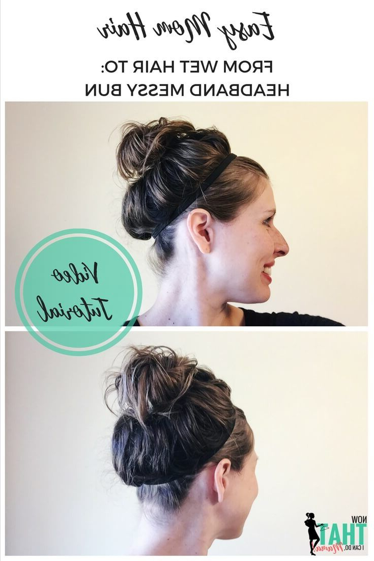 Widely Used Messy Bun Hairstyles With Double Headband Inside Easy Mom Hair (wet Hair Style): Headband Messy Bun (Gallery 6 of 20)
