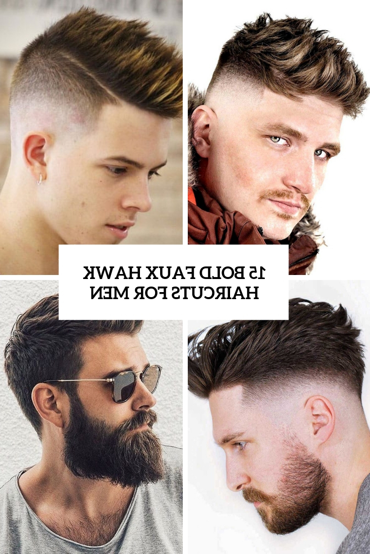 15 Bold Faux Hawk Haircuts For Men – Styleoholic With Widely Used Fauxhawk Haircuts (View 2 of 20)