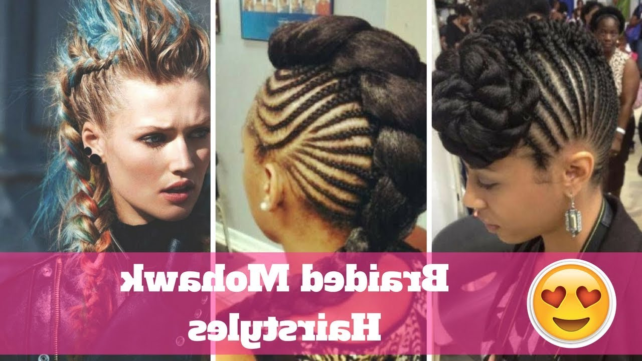 Favorite Full Braided Mohawk Hairstyles Regarding 2018 Braids Mohawk Hairstyles – Youtube (Gallery 8 of 20)