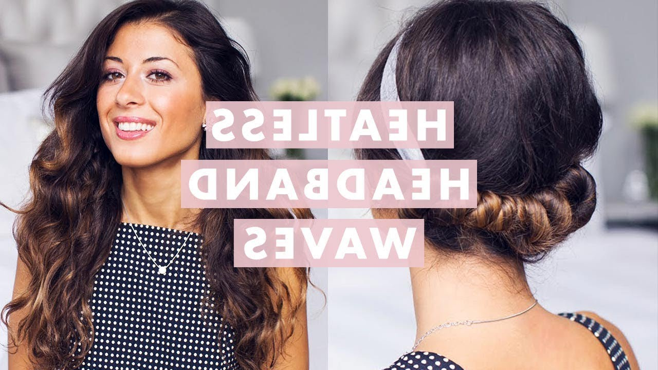 Best And Newest Headband Braid Hairstyles With Long Waves Regarding How To Curl Your Hair Without Heat — No Heat Curls (View 7 of 20)