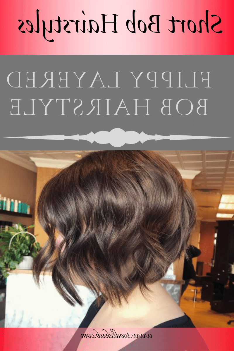 Best Short Bob Haircuts And Hairstyles For Women In 2019 For Most Current Flippy Layers Hairstyles (View 16 of 20)
